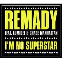 REMADY FEAT. LUMIDEE & CHASE MANHATTAN – I'M NO SUPERSTAR (MRDJ HIT)
